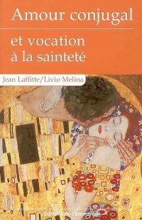Jean Laffitte, Livio Melina - Amour conjugal et vocation à la sainteté
