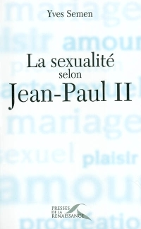 Yves Semen - La sexualité selon Jean-Paul II